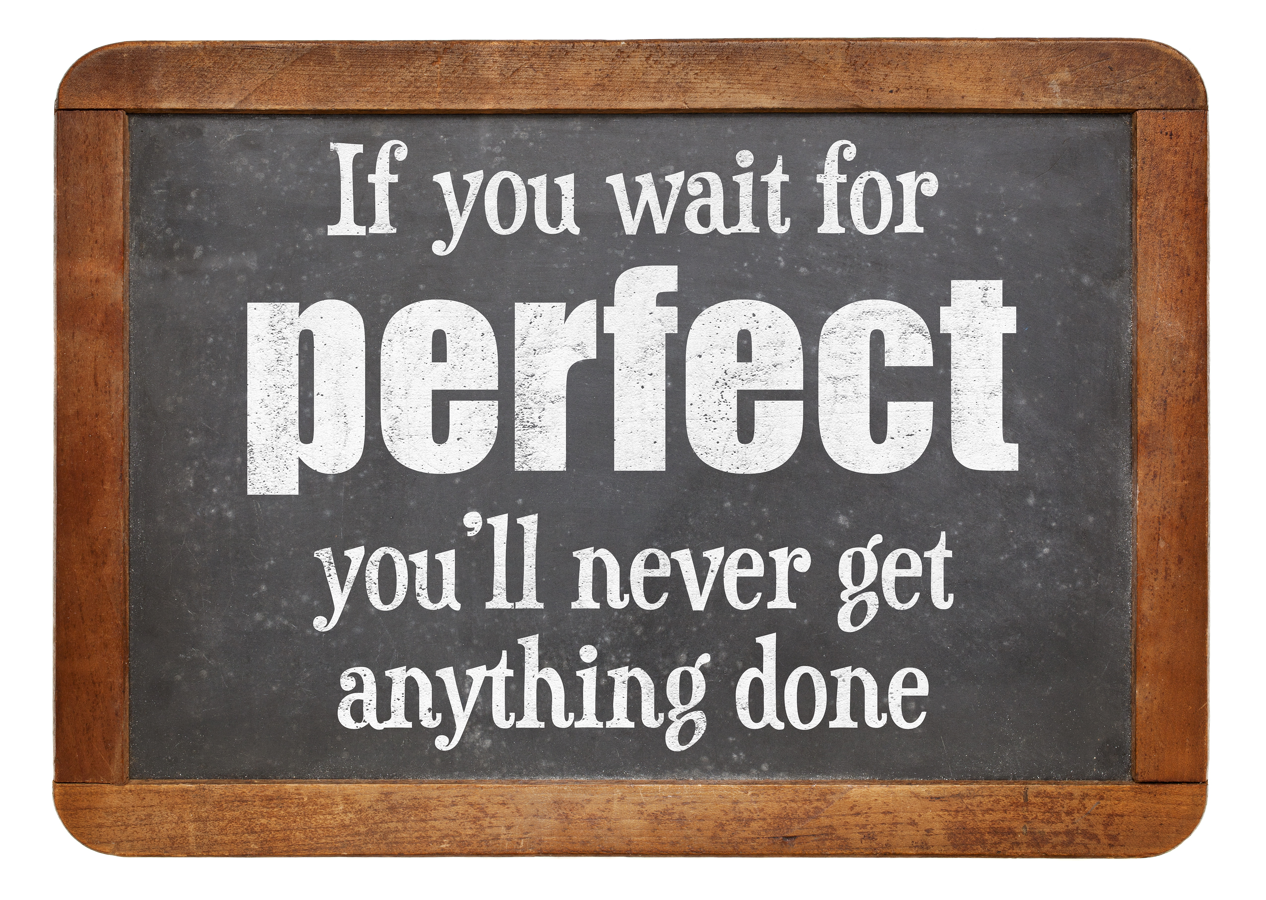 Done is better than perfect!